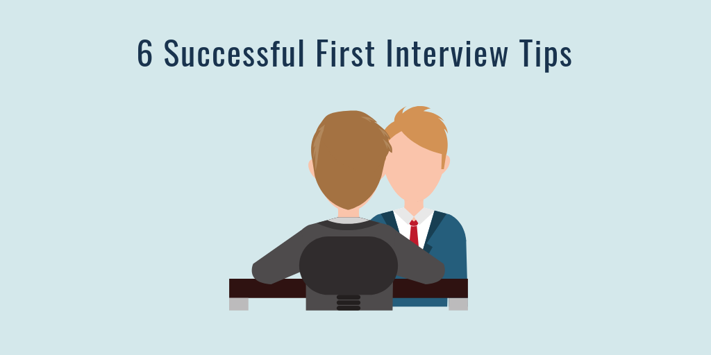 Six First Interview Tips: Making Your First Interview a Success