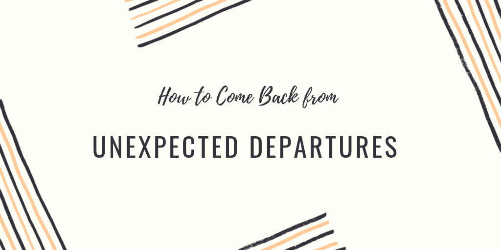 How to Come Back from Unexpected Departures Like a Boss