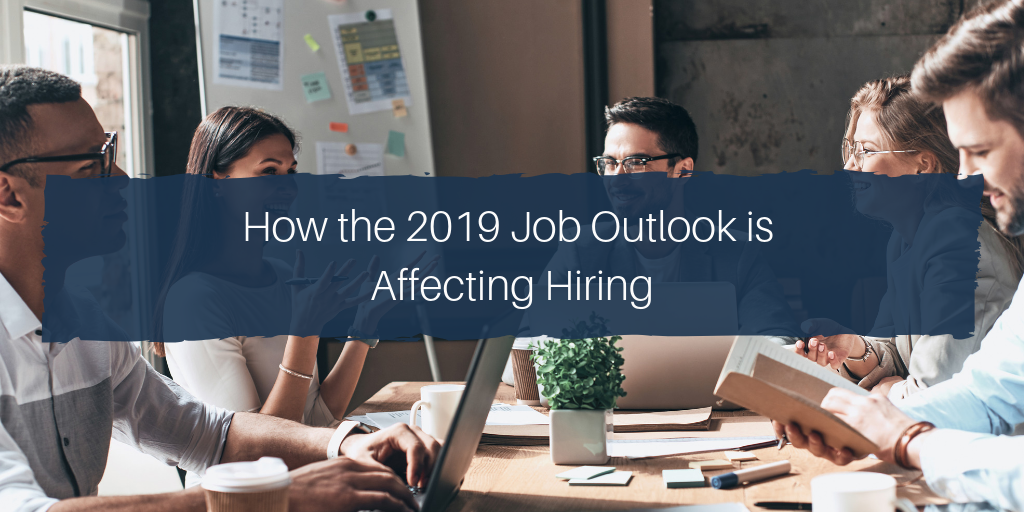How the 2019 Job Outlook is Affecting Hiring